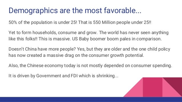 Demographics are the most favorable... 50% of the population is under 25! That is 550 Million people under 25!! Yet to for...