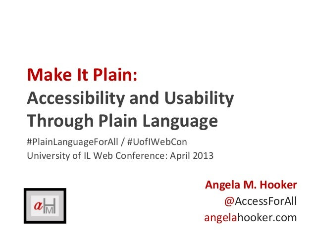 Make It Plain:Accessibility and UsabilityThrough Plain Language#PlainLanguageForAll / #UofIWebConUniversity of IL Web Conf...