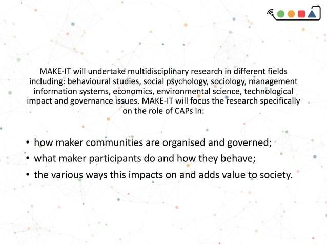 MAKE-ITwillundertakemultidisciplinaryresearchindifferentfields including:behavioural studies,socialpsychology,...