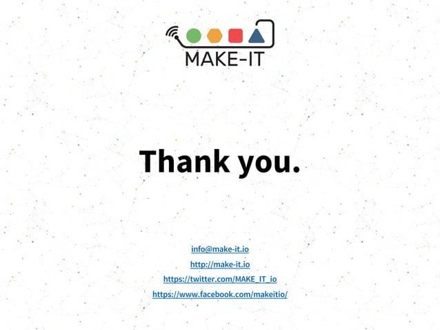 Thank you. info@make-it.io http://make-it.io https://twitter.com/MAKE_IT_io https://www.facebook.com/makeitio/