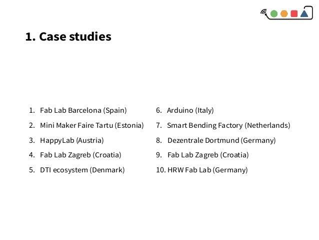 1. Case studies 1. Fab Lab Barcelona (Spain) 2. Mini Maker Faire Tartu (Estonia) 3. HappyLab (Austria) 4. Fab Lab Zagreb (...