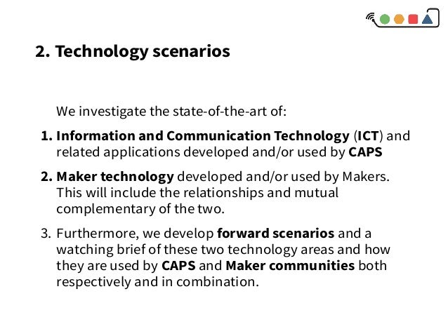 2. Technology scenarios We investigate the state-of-the-art of: 1. Information and Communication Technology (ICT) and rela...