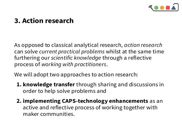 3. Action research As opposed to classical analytical research, action research can solve current practical problems whils...