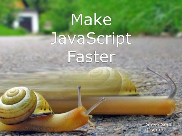Make JavaScript Faster Steve Souders @souders