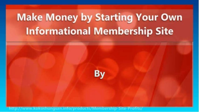 Make Money by Starting Your Own Informational Membership Site Slide 2
