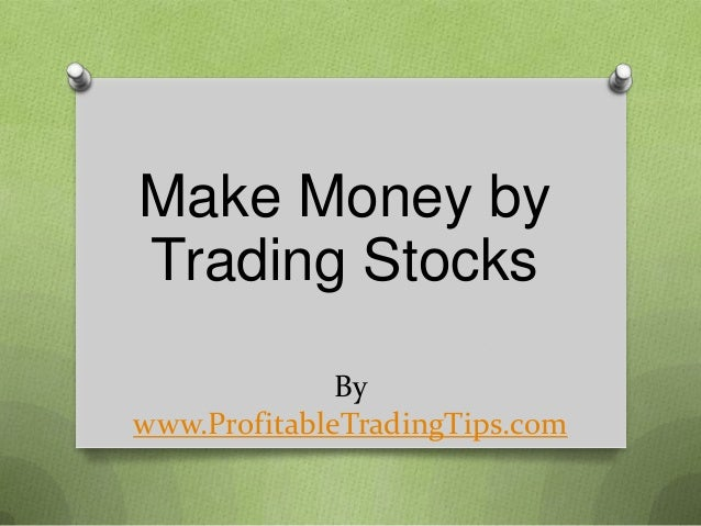 Make Money by Trading Stocks By www.ProfitableTradingTips.com