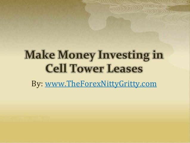 Make Money Investing inCell Tower LeasesBy: www.TheForexNittyGritty.com