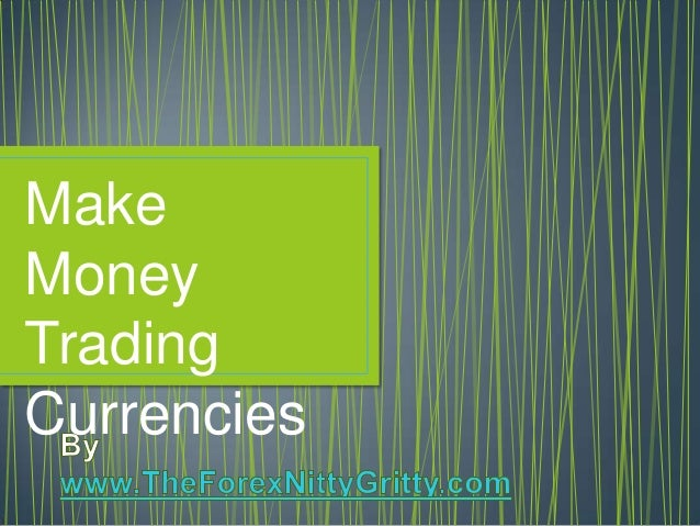 Make Money Trading Currencies