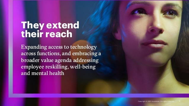 They extend their reach Expanding access to technology across functions, and embracing a broader value agenda addressing e...