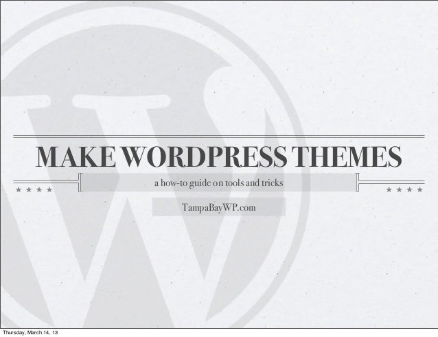 MAKE WORDPRESS THEMES                         a how-to guide on tools and tricks                                TampaBayWP...