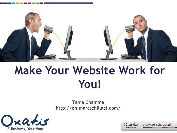 Make Your Website Work for You!<br />Tania Chamma<br />http://en.marcschillaci.com/<br />