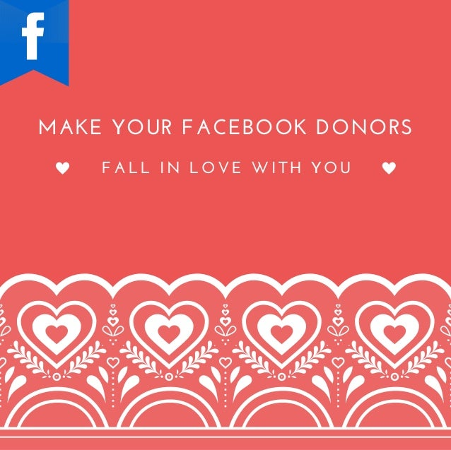 MAKEYOURFACEBOOKDONORS FALLINLOVEWITHYOU