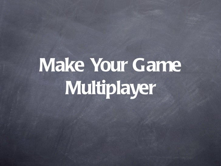 Make Your Game  Multiplayer