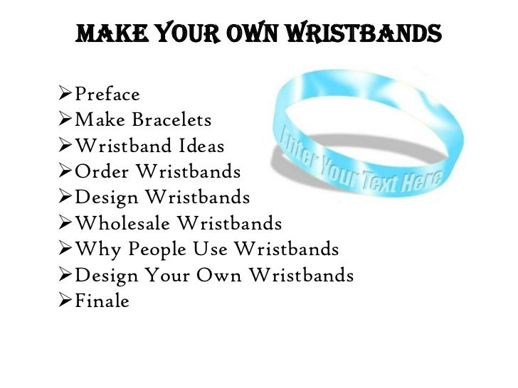 MAKE YOUR OWN WRISTBANDSPrefaceMake BraceletsWristband IdeasOrder WristbandsDesign WristbandsWholesale WristbandsWh...