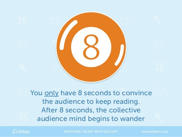 You only have 8 seconds to convince the audience to keep reading. After 8 seconds, the collective audience mind begins to...