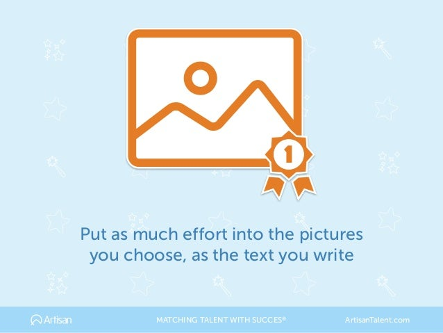1 Put as much effort into the pictures you choose, as the text you write MATCHING TALENT WITH SUCCES® ArtisanTalent.com