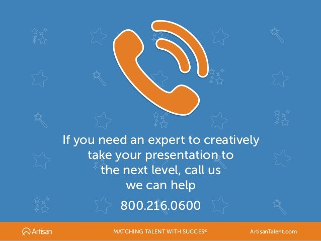 If you need an expert to creatively take your presentation to the next level, call us we can help 800.216.0600 MATCHING TA...