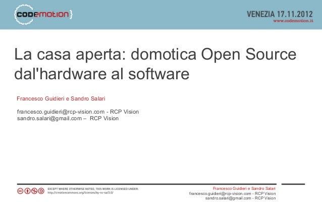 La casa aperta: domotica Open Sourcedalhardware al softwareFrancesco Guidieri e Sandro Salarifrancesco.guidieri@rcp-vision...
