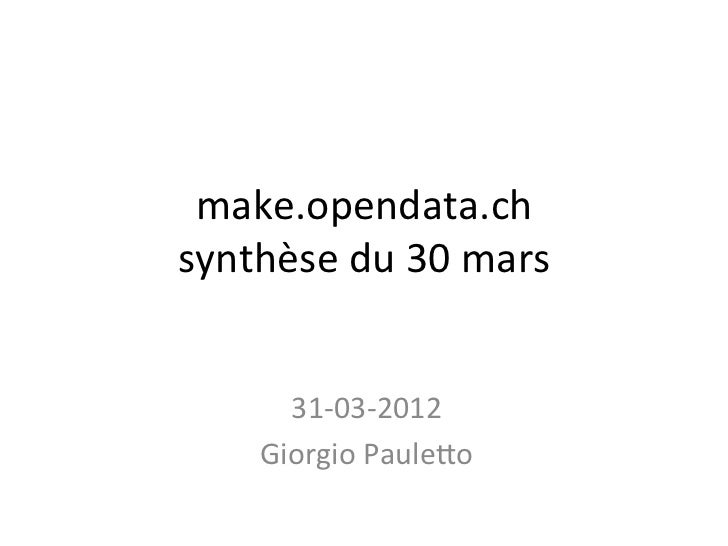 make.opendata.ch-synthèse-du-30-mars-      3160362012-    Giorgio-Paule=o-
