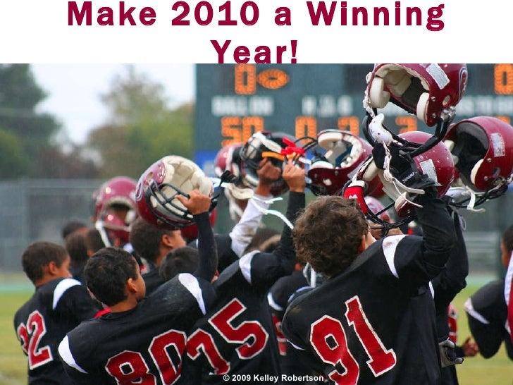 Make 2010 a Winning Year! © 2009 Kelley Robertson