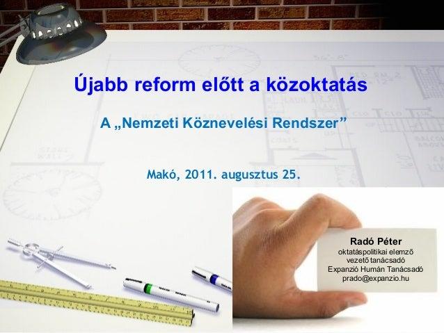 """Újabb reform előtt a közoktatás A """"Nemzeti Köznevelési Rendszer"""" Makó, 2011. augusztus 25. Radó Péter oktatáspolitikai ele..."""
