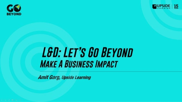 L&D: Let's Go Beyond Make a Business Impact