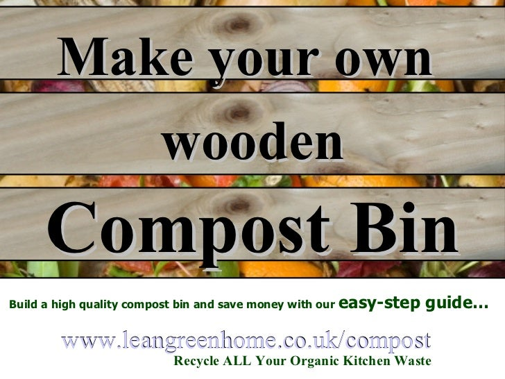 www.leangreenhome.co.uk/compost www. leangreenhome .co. uk /compost Recycle ALL Your Organic Kitchen Waste Build a high qu...