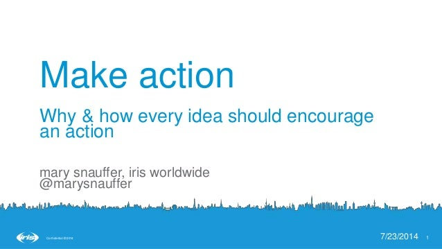11Confidential © 2014Confidential © 2014 7/23/2014 17/23/2014 1Confidential © 2014 Make action Why & how every idea should...