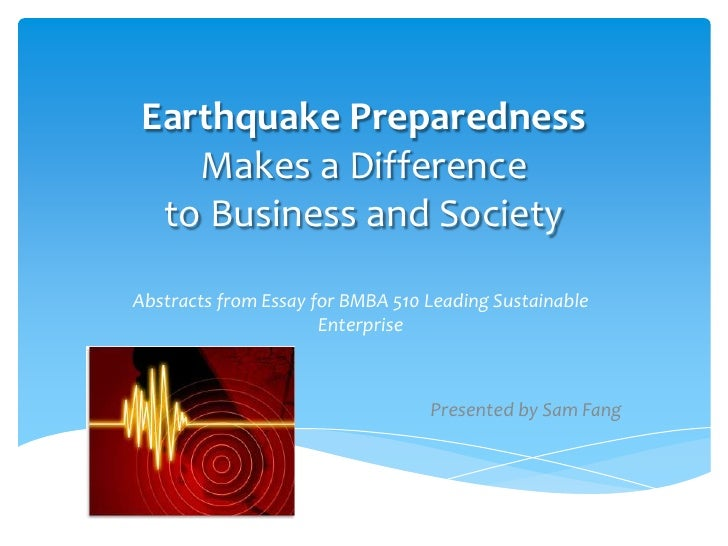 Earthquake Preparedness Makes a Differenceto Business and Society<br />Abstracts from Essay for BMBA 510 Leading Sustainab...