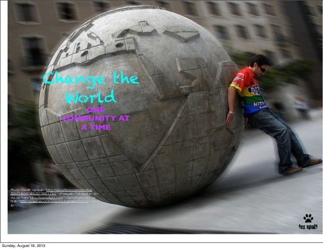 "Change the World Photo Credit: <a href=""http://www.flickr.com/photos/ 33533488@N05/3219577797/"">Foxspain Fotografía</a> via..."