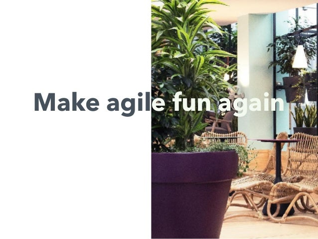 Make agile fun again