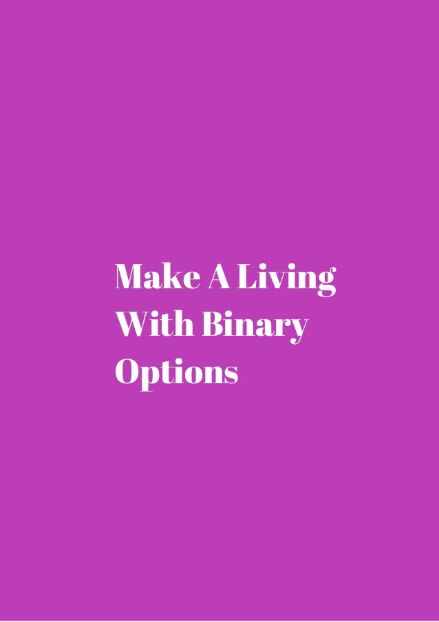 Is it possible to make a living with binary options
