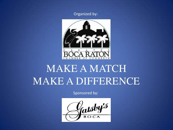 Organized by:       MAKE A MATCH MAKE A DIFFERENCE       Sponsored by: