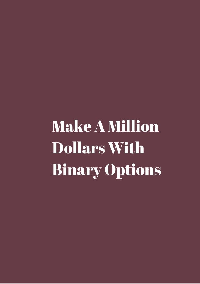 How to make a million dollars with binary options