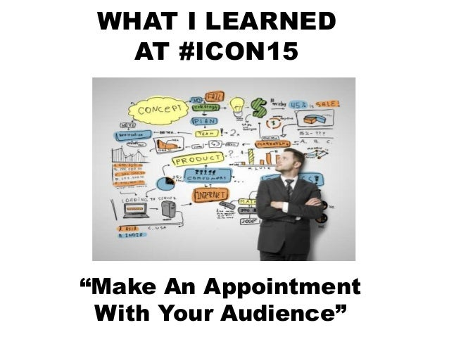 "WHAT I LEARNED AT #ICON15 Make An Appointment With Your Audience ""Make An Appointment With Your Audience"""