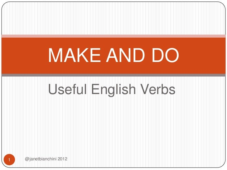 MAKE AND DO              Useful English Verbs1   @janetbianchini 2012