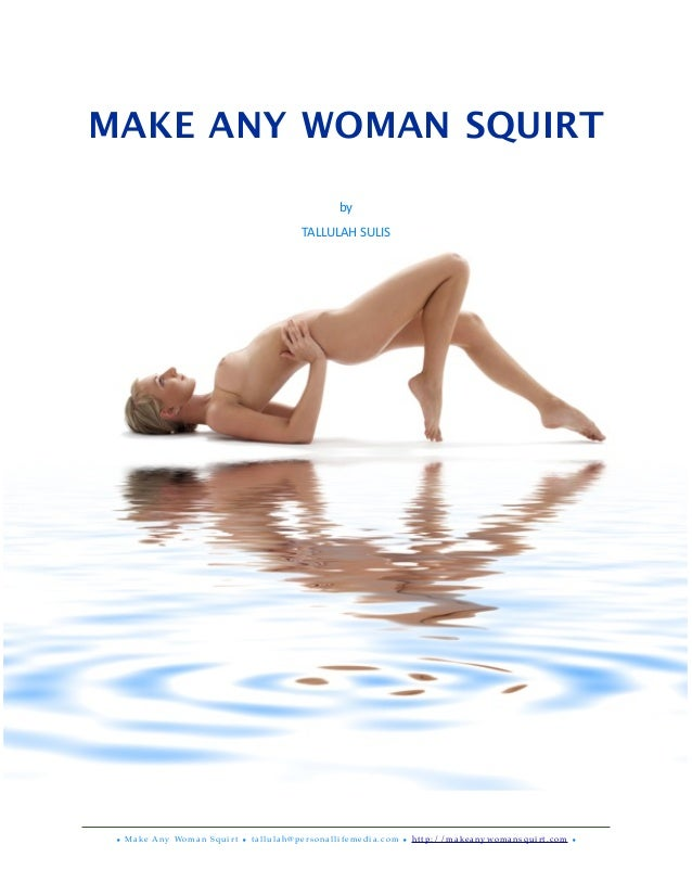 MAKE ANY WOMAN SQUIRT by TALLULAH	   SULIS	    • Make Any Woman Squirt • tallulah@personallifemedia.com • http://makeanywo...