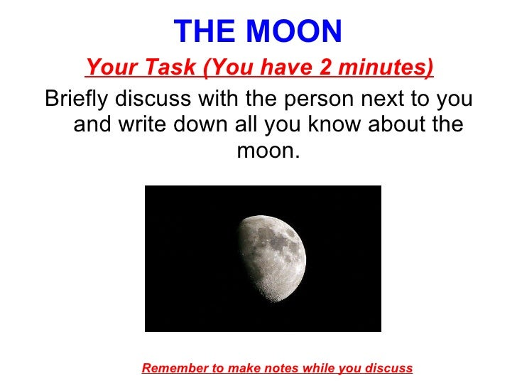 THE MOON <ul><li>Your Task (You have 2 minutes) </li></ul><ul><li>Briefly discuss with the person next to you and write do...