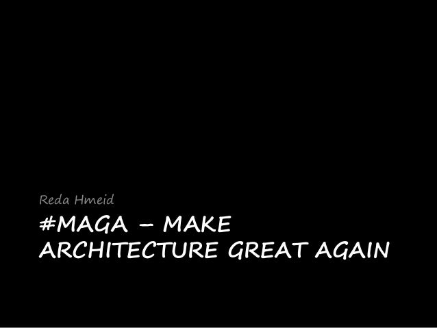 #MAGA – MAKE ARCHITECTURE GREAT AGAIN Reda Hmeid