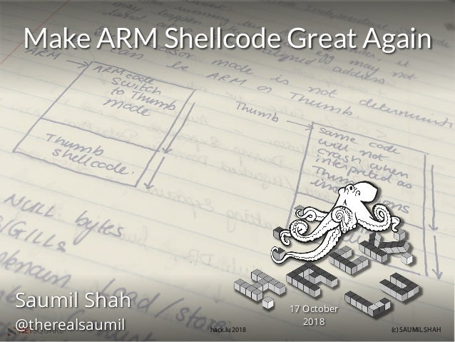 NETSQUARE (c) SAUMIL SHAHhack.lu 2018 Make ARM Shellcode Great Again Saumil Shah @therealsaumil 17 October 2018
