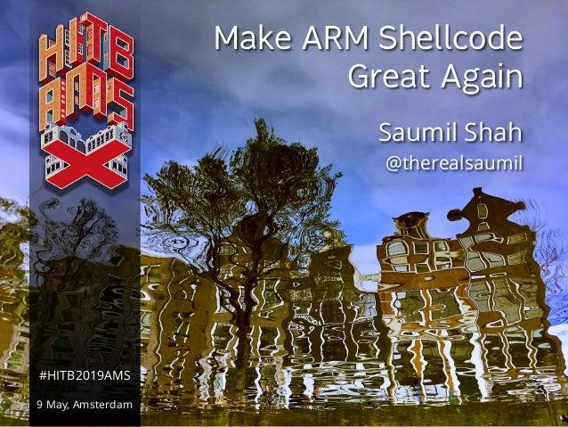 NETSQUARE (c) SAUMIL SHAH#HITB2019AMS Make ARM Shellcode Great Again Saumil Shah @therealsaumil #HITB2019AMS 9 May, Amster...