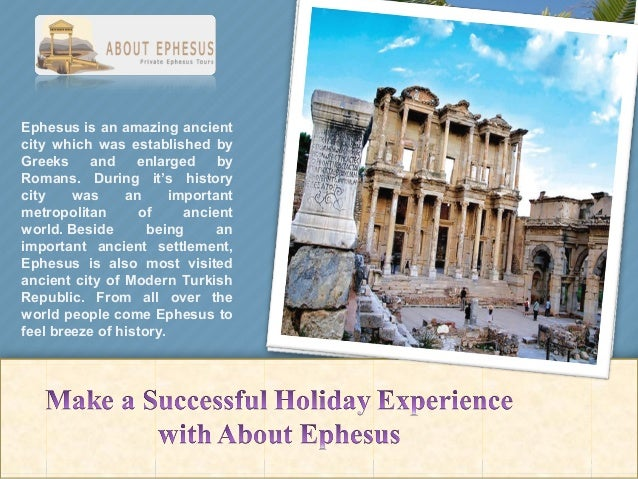 Ephesusisanamazingancient city which was established by Greeks and enlarged by Romans. During it's histor...