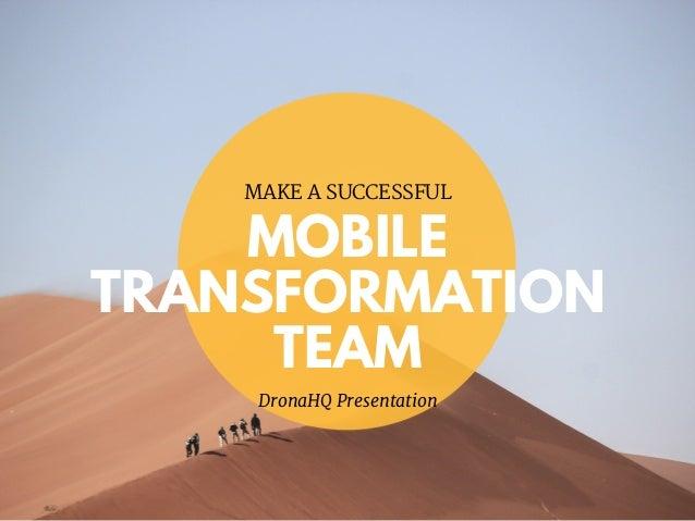 MOBILE TRANSFORMATION TEAM MAKE A SUCCESSFUL DronaHQ Presentation