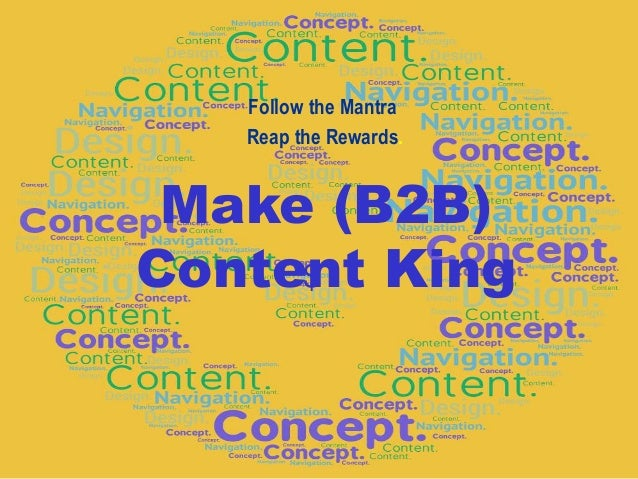 Make (B2B) Content King Follow the Mantra Reap the Rewards. $
