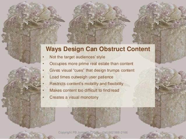 Ways Design Can Obstruct Content • Not the target audiences' style • Occupies more prime real estate than content • Gives ...