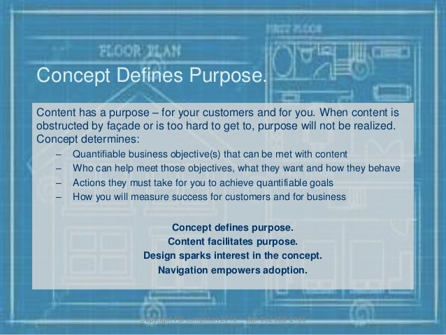 Concept Defines Purpose. Content has a purpose – for your customers and for you. When content is obstructed by façade or i...