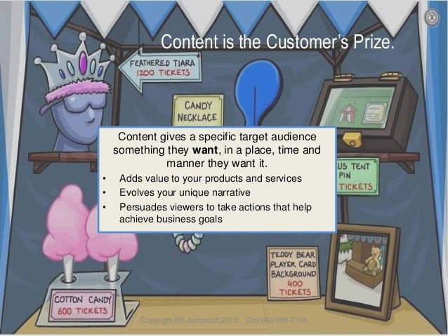 Content is the Customer's Prize. Content gives a specific target audience something they want, in a place, time and manner...