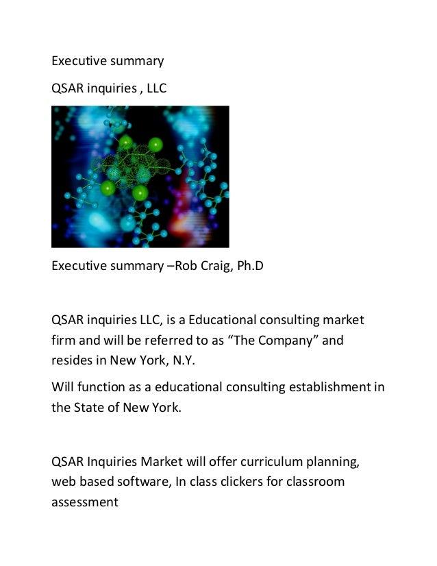 Executive summaryQSAR inquiries , LLCExecutive summary –Rob Craig, Ph.DQSAR inquiries LLC, is a Educational consulting mar...