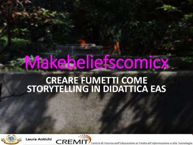 Makebeliefscomicx CREARE FUMETTI COME STORYTELLING IN DIDATTICA EAS I