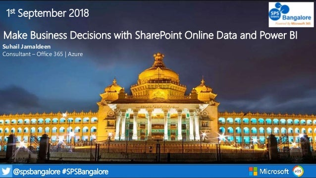 1@spsbangalore #SPSBangalore 1st September 2018 Make Business Decisions with SharePoint Online Data and Power BI Suhail Ja...